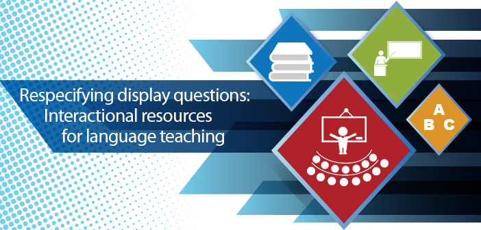 Respecifying display questions: Interactional resources for language teaching