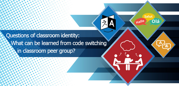 Questions of classroom identity: What can be learned from code switching in classroom peer group talk?