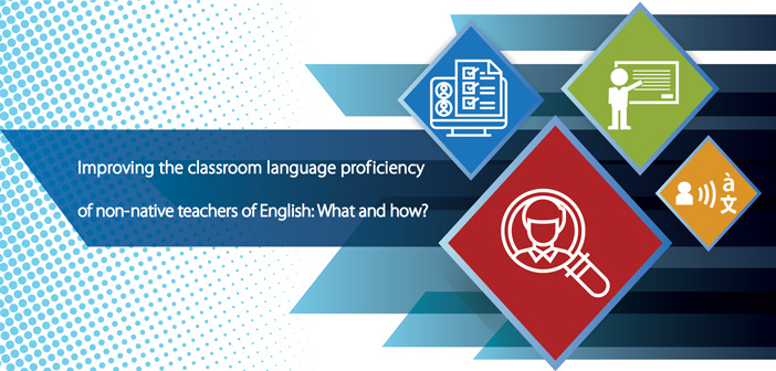 Improving the classroom language proficiency of non_native teachers of English: What and how?
